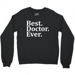 Best Doctor Ever Crewneck Sweatshirt | Artistshot