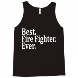 Best Fire Fighter Ever Tank Top | Artistshot