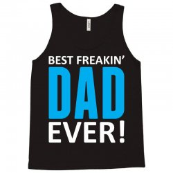 Best Freakin' Dad Ever Tank Top | Artistshot