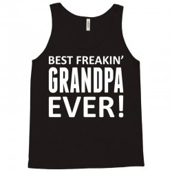 Best Freakin' Grandpa Ever Tank Top   Artistshot