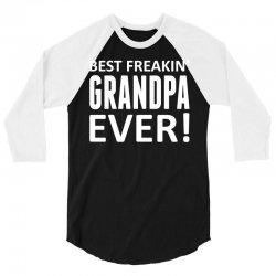 Best Freakin' Grandpa Ever 3/4 Sleeve Shirt   Artistshot