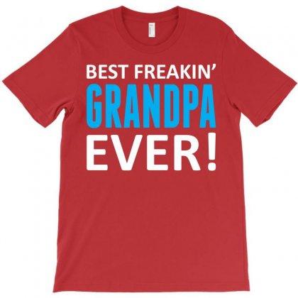 Best Freakin' Grandpa Ever T-shirt Designed By Tshiart