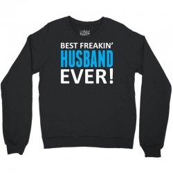 Best Freakin' Husband Ever Crewneck Sweatshirt | Artistshot