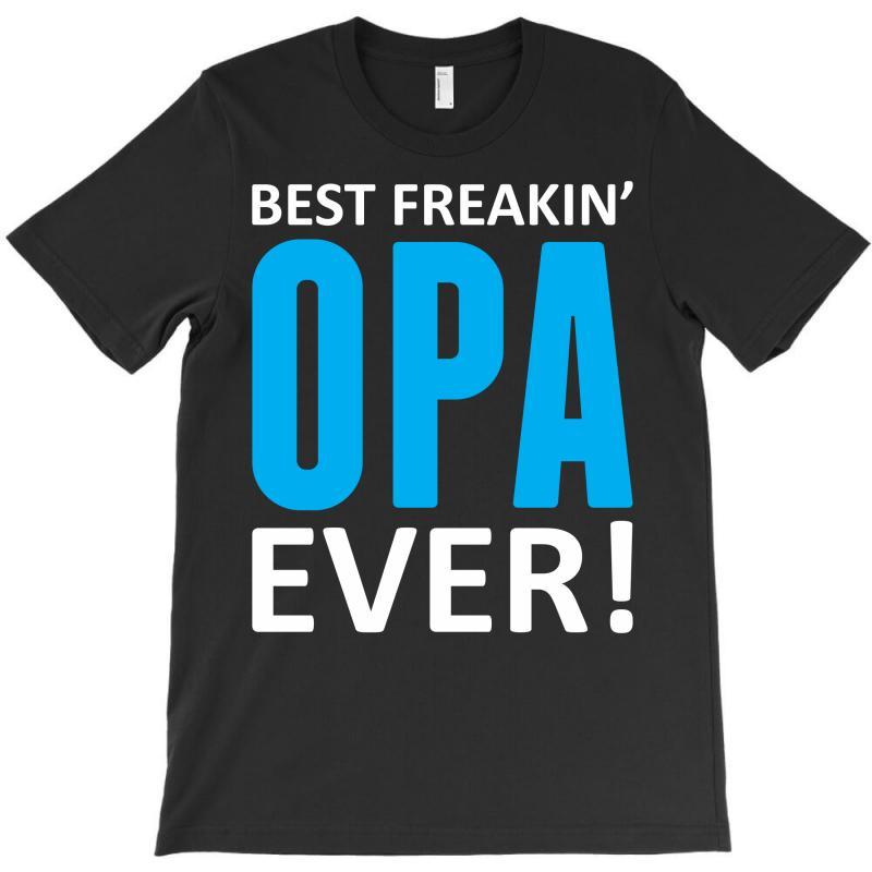 Best Freakin' Opa Ever T-shirt   Artistshot
