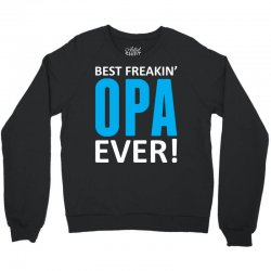 Best Freakin' Opa Ever Crewneck Sweatshirt   Artistshot