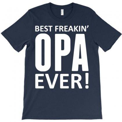 Best Freakin' Opa Ever T-shirt Designed By Tshiart