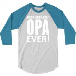 Best Freakin' Opa Ever 3/4 Sleeve Shirt   Artistshot