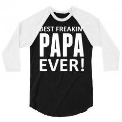 Best Freakin' Papa Ever 3/4 Sleeve Shirt | Artistshot