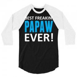 Best Freakin' Papaw Ever 3/4 Sleeve Shirt | Artistshot