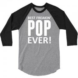 Best Freakin' Pop Ever 3/4 Sleeve Shirt | Artistshot