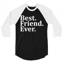 Best Friend Ever 3/4 Sleeve Shirt | Artistshot