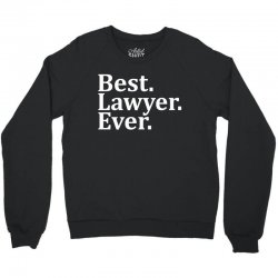 Best Lawyer Ever Crewneck Sweatshirt | Artistshot