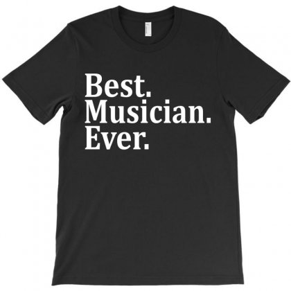 Best Musician Ever T-shirt Designed By Tshiart