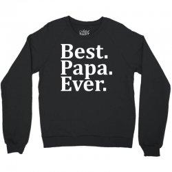 Best Papa Ever Crewneck Sweatshirt   Artistshot