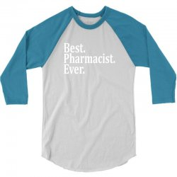 Best Pharmacist Ever 3/4 Sleeve Shirt | Artistshot