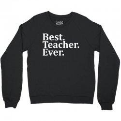Best Teacher Ever Crewneck Sweatshirt   Artistshot