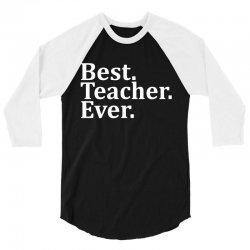 Best Teacher Ever 3/4 Sleeve Shirt   Artistshot
