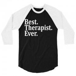 Best Therapist Ever 3/4 Sleeve Shirt   Artistshot
