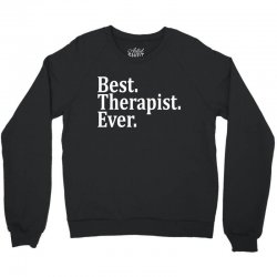 Best Therapist Ever Crewneck Sweatshirt   Artistshot