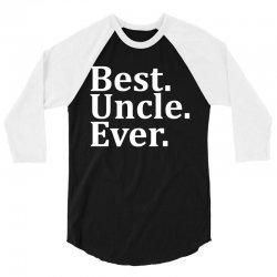 Best Uncle Ever 3/4 Sleeve Shirt | Artistshot