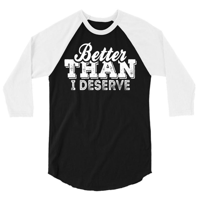 Better Than I Deserve 3/4 Sleeve Shirt | Artistshot