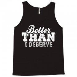 Better Than I Deserve Tank Top | Artistshot