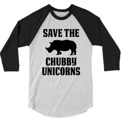 Save The Chubby Unicorns 3/4 Sleeve Shirt Designed By Tshiart