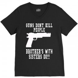 guns dont kill people brother with sister do V-Neck Tee   Artistshot