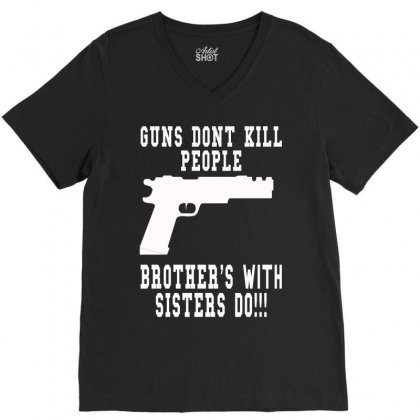 Guns Dont Kill People Brother With Sister Do V-neck Tee Designed By Killakam