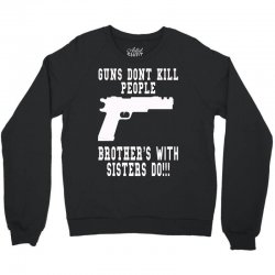 guns dont kill people brother with sister do Crewneck Sweatshirt   Artistshot