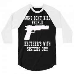 guns dont kill people brother with sister do 3/4 Sleeve Shirt   Artistshot
