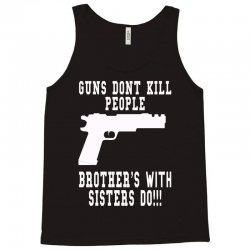 guns dont kill people brother with sister do Tank Top   Artistshot