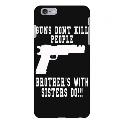 Guns Dont Kill People Brother With Sister Do Iphone 6 Plus/6s Plus Case Designed By Killakam