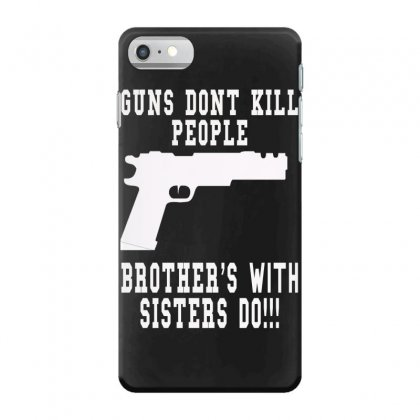 Guns Dont Kill People Brother With Sister Do Iphone 7 Case Designed By Killakam