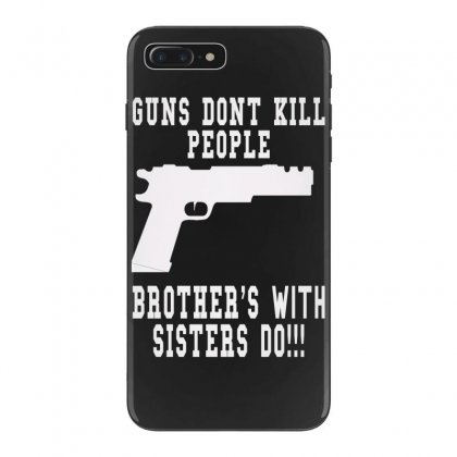 Guns Dont Kill People Brother With Sister Do Iphone 7 Plus Case Designed By Killakam