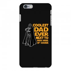 Coolest Dad Ever Next To Darth Vader Of Course iPhone 6 Plus/6s Plus Case | Artistshot