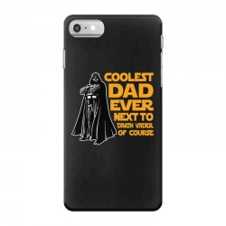 Coolest Dad Ever Next To Darth Vader Of Course iPhone 7 Case | Artistshot