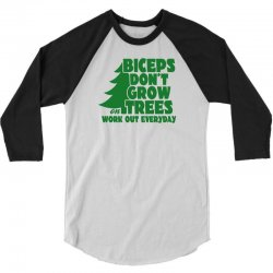 Biceps Don't Grow On Trees, Work Out Everyday 3/4 Sleeve Shirt | Artistshot