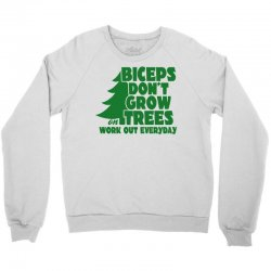 Biceps Don't Grow On Trees, Work Out Everyday Crewneck Sweatshirt | Artistshot