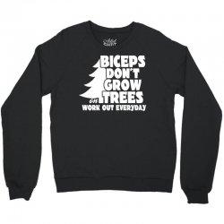 Biceps Don't Grow On Trees, Work Out Everyday Crewneck Sweatshirt | Artistshot
