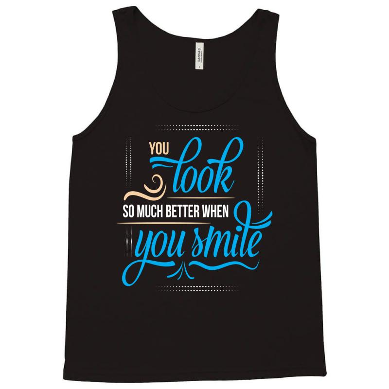 You Look So Much Better When You Smile Tank Top | Artistshot