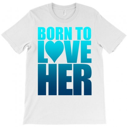 Born To Love Her T-shirt Designed By Tshiart