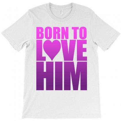 Born To Love Him T-shirt Designed By Tshiart