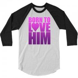 Born To Love Him 3/4 Sleeve Shirt | Artistshot