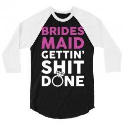 Brides Maid Getting Shit Done 3/4 Sleeve Shirt | Artistshot