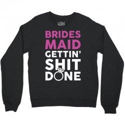 Brides Maid Getting Shit Done Crewneck Sweatshirt | Artistshot