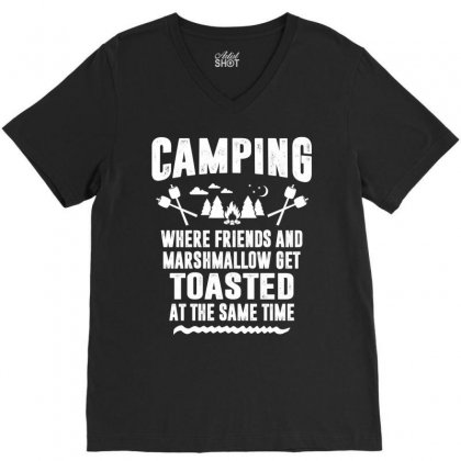 Camping Where Friends And Marshmallow Get Toasted At The Same Time V-neck Tee Designed By Tshiart