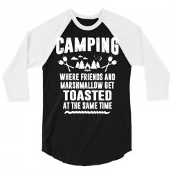 Camping Where Friends and Marshmallow Get Toasted At The Same Time 3/4 Sleeve Shirt | Artistshot