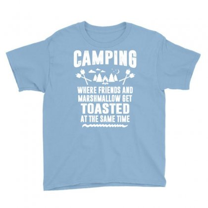Camping Where Friends And Marshmallow Get Toasted At The Same Time Youth Tee Designed By Tshiart