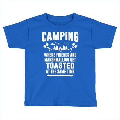 Camping Where Friends And Marshmallow Get Toasted At The Same Time Toddler T-shirt Designed By Tshiart